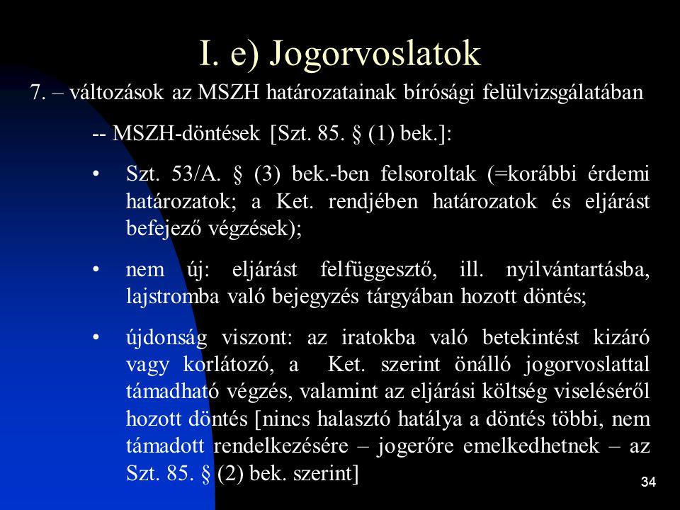 I. e) Jogorvoslatok 7. – változások az MSZH határozatainak bírósági felülvizsgálatában. -- MSZH-döntések [Szt. 85. § (1) bek.]: